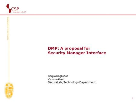 1 DMP: A proposal for Security Manager Interface Sergio Sagliocco Victoria Alvaro SecureLab, Technology Department.