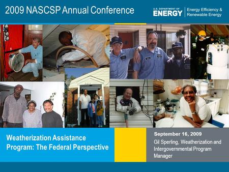 Program Name or Ancillary Texteere.energy.gov 2009 NASCSP Annual Conference Weatherization Assistance Program: The Federal Perspective September 16, 2009.