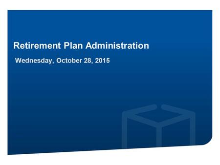 Disclaimer Retirement Plan Administration Wednesday, October 28, 2015.