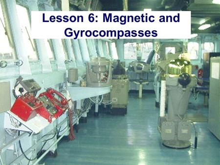 Lesson 6: Magnetic and Gyrocompasses. Lesson 9: Magnetic and Gyrocompasses  AGENDA: –Directional reference systems –The Magnetic Compass –Digital Flux.