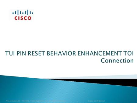 Presentation_ID © 2012, Cisco Systems, Inc. All rights reserved. Cisco Confidential.