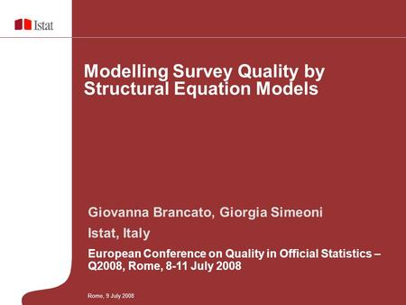 Giovanna Brancato, Giorgia Simeoni Istat, Italy European Conference on Quality in Official Statistics – Q2008, Rome, 8-11 July 2008 Modelling Survey Quality.