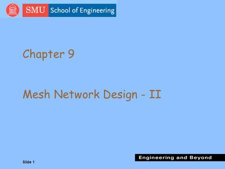 Slide 1 Chapter 9 Mesh Network Design - II. Slide 2 Mesh Network Design The design of backbone networks is governed by 3 goals: nDirect path between source.