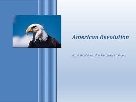 Presenter Name and Title American Revolution By: Nathaniel Working & Brayden Branscum.