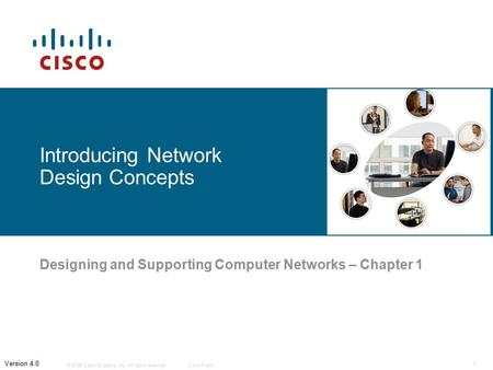 © 2006 Cisco Systems, Inc. All rights reserved.Cisco Public 1 Version 4.0 Introducing Network Design Concepts Designing and Supporting Computer Networks.