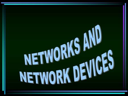 OBJECTIVE: o Describe various network topologies o Discuss the role of network devices o Understand Network Configuration Factors to deploy a new network.