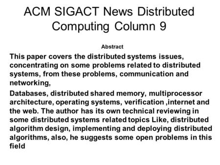 ACM SIGACT News Distributed Computing Column 9 Abstract This paper covers the distributed systems issues, concentrating on some problems related to distributed.