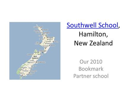 Southwell SchoolSouthwell School, Hamilton, New Zealand Our 2010 Bookmark Partner school.