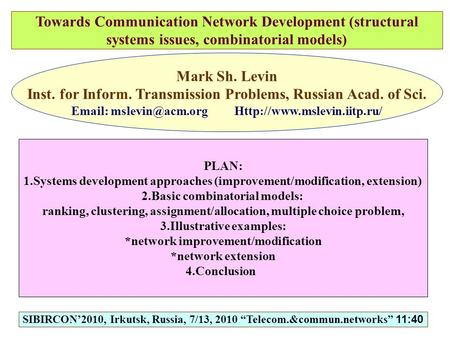 Towards Communication Network Development (structural systems issues, combinatorial models) Mark Sh. Levin Inst. for Inform. Transmission Problems, Russian.