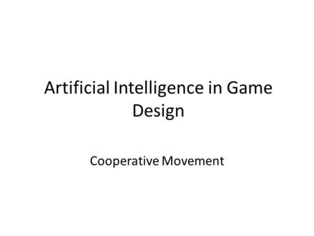 Artificial Intelligence in Game Design Cooperative Movement.