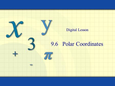 9.6 Polar Coordinates Digital Lesson. HWQ 3/24 Find a set of parametric equations to represent the graph of using the parameter. Sketch a graph on showing.