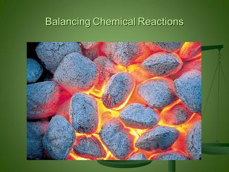 Balancing Chemical Reactions. Reactants: Zn + I 2 Product: Zn I 2.