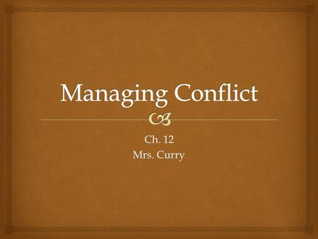 Ch. 12 Mrs. Curry.   Conflict: a struggle between two or more parties who sense interference in achieving their goals. Understanding Conflict.