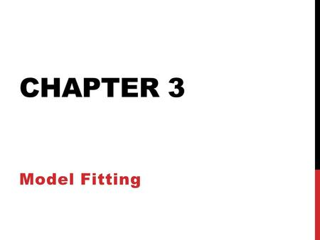 CHAPTER 3 Model Fitting. Introduction Possible tasks when analyzing a collection of data points: Fitting a selected model type or types to the data Choosing.