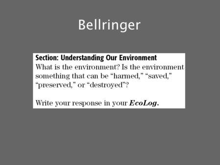 Bellringer.  Environmental Science: is the study of the air, water, and land surrounding an organism or a community, which ranges from a small area to.