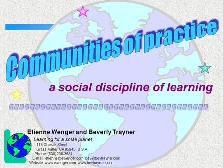 A social discipline of learning Etienne Wenger and Beverly Trayner Learning for a small planet 118 Chester Street Grass Valley, CA 95945, U.S.A. Phone.