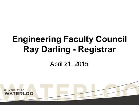 Engineering Faculty Council Ray Darling - Registrar April 21, 2015.