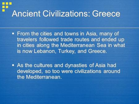 Ancient Civilizations: Greece  From the cities and towns in Asia, many of travelers followed trade routes and ended up in cities along the Mediterranean.