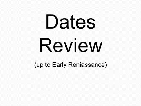 Dates Review (up to Early Reniassance). Mesopotamia (Near East) Sumeria 3000 BCE.