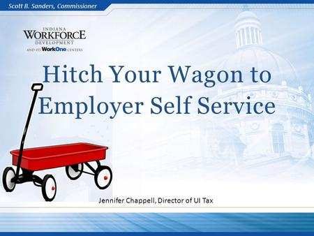 APRIL 2013 Scott B. Sanders, Commissioner Hitch Your Wagon to Employer Self <strong>Service</strong> Jennifer Chappell, Director of UI Tax.