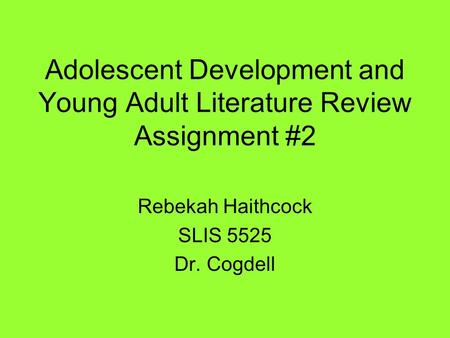Adolescent Development and Young Adult Literature Review Assignment #2 Rebekah Haithcock SLIS 5525 Dr. Cogdell.