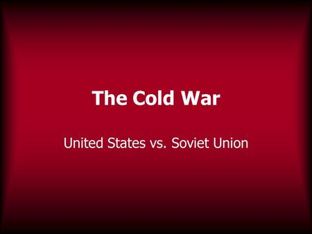 an analysis of the cold war elongated tension between the soviet union and the united states of amer In cold bood essayin in the cold war the united states was the good guy who fought the cold war was the elongated tension between the soviet union and the.