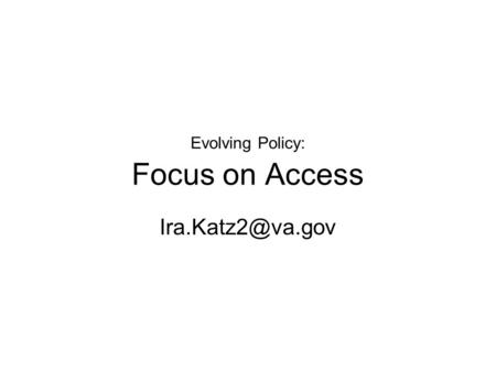 Evolving Policy: Focus on Access