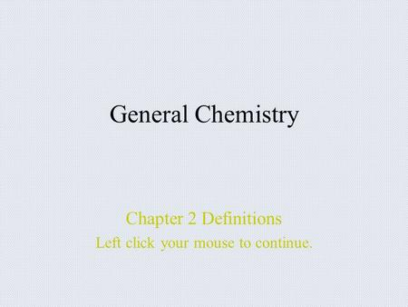 General Chemistry Chapter 2 Definitions Left click your mouse to continue.