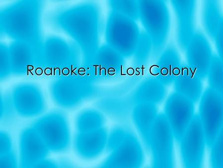 Roanoke: The Lost Colony. Sir Walter Raleigh Queen Elizabeth  Queen of England allows Sir Walter Raleigh to start a colony in the New World.  The colony.