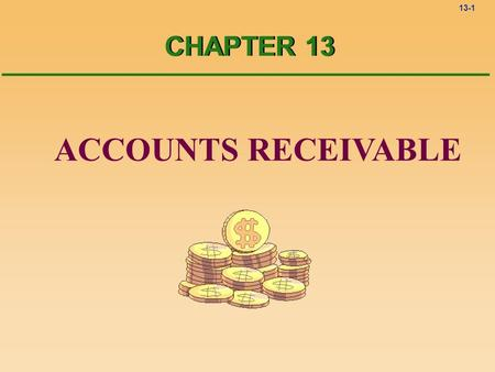 13-1 ACCOUNTS RECEIVABLE CHAPTER 13. 13-2 Account receivable Sales on credit to customers Account receivable Accounts owned to the company.