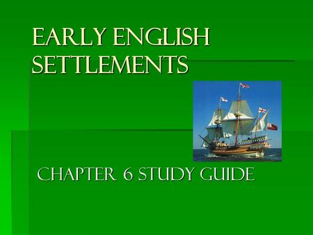 Early English Settlements Chapter 6 Study Guide. A settlement is a  Small, newly built community. Small, newly built community. Small, newly built community.