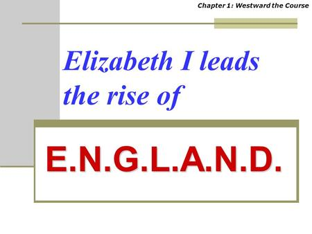 E.N.G.L.A.N.D. Elizabeth I leads the rise of Chapter 1: Westward the Course.