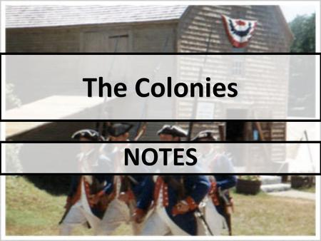 The Colonies NOTES. OBJECTIVE(S): Why were the colonies established? Why were the colonies established? How were they governed? How were they governed?