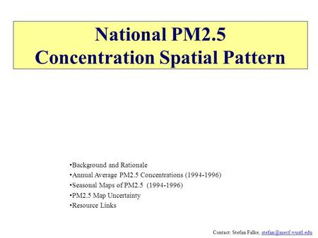 National PM2.5 Concentration Spatial Pattern Contact: Stefan Falke, Background and Rationale Annual Average.