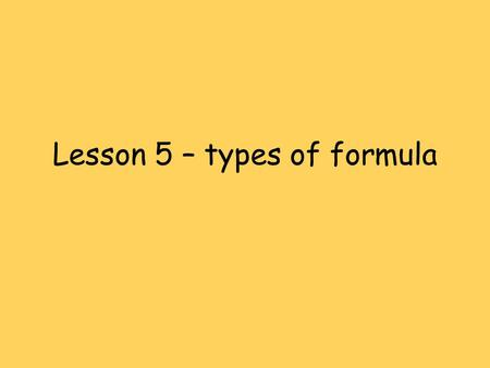 Lesson 5 – types of formula. Learning outcomes Explain the terms empirical formula and molecular formula. Calculate empirical and molecular formulae.