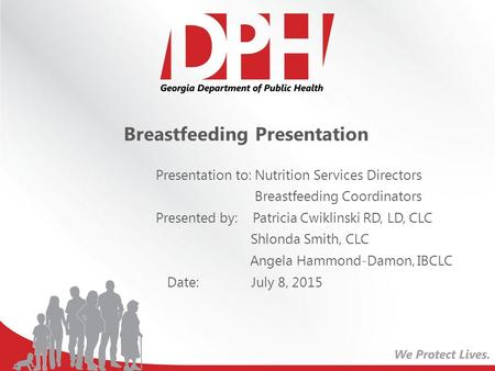 Breastfeeding Presentation Presentation to: Nutrition Services Directors Breastfeeding Coordinators Presented by: Patricia Cwiklinski RD, LD, CLC Shlonda.