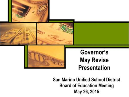 Governor's May Revise Presentation San Marino Unified School District Board of Education Meeting May 26, 2015.