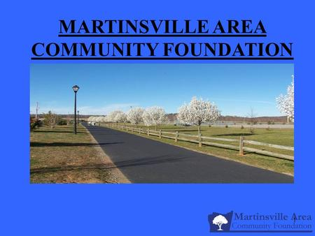1 MARTINSVILLE AREA COMMUNITY FOUNDATION. 2 What is a Community Foundation? 1914-Cleveland Over 700 in U.S. $44.8 billion in assets.