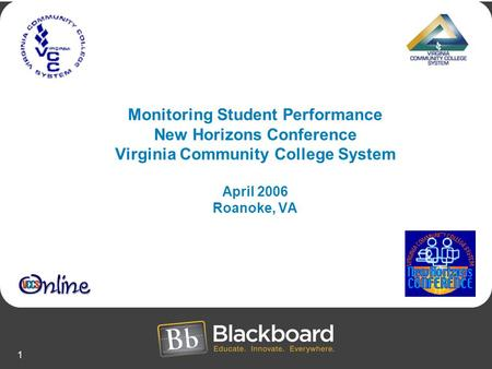 1 Monitoring Student Performance New Horizons Conference Virginia Community College System April 2006 Roanoke, VA.