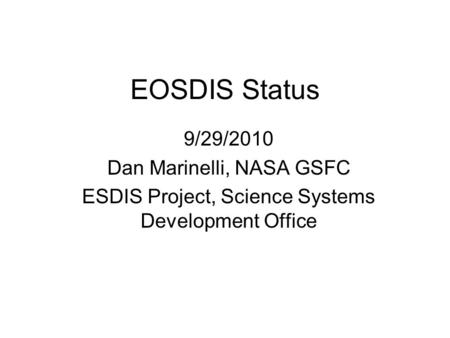 EOSDIS Status 9/29/2010 Dan Marinelli, NASA GSFC ESDIS Project, Science Systems Development Office.