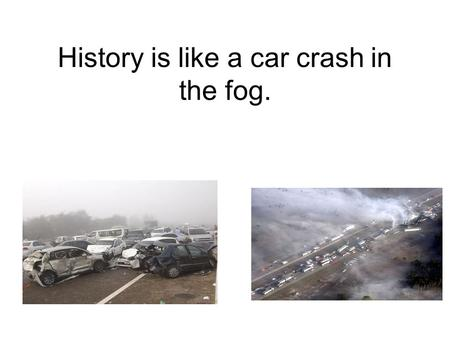 History is like a car crash in the fog.. Chronological--- The order in which events occur Colony---Settlement of land by a distant parent country Colonize---
