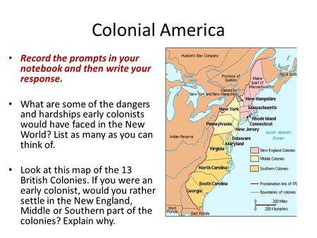 Colonial America Record the prompts in your notebook and then write your response. What are some of the dangers and hardships early colonists would have.