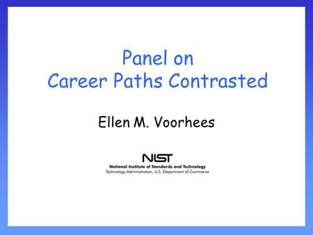 Panel on Career Paths Contrasted Ellen M. Voorhees.