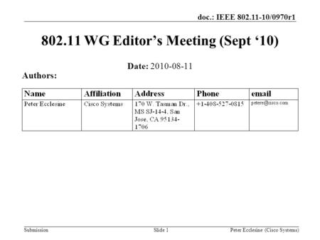 Submission doc.: IEEE 802.11-10/0970r1 Slide 1 802.11 WG Editor's Meeting (Sept '10) Date: 2010-08-11 Authors: Peter Ecclesine (Cisco Systems)
