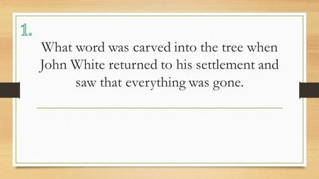 What word was carved into the tree when John White returned to his settlement and saw that everything was gone.