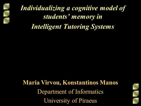 Individualizing a cognitive model of students' memory in Intelligent Tutoring Systems Maria Virvou, Konstantinos Manos Department of Informatics University.