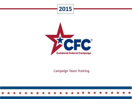 2015 Campaign Team Training.  CFC Overview  Office of Personnel Management (OPM) Update  Rocky Mountain CFC Overview  Campaign Team Overview  Team.