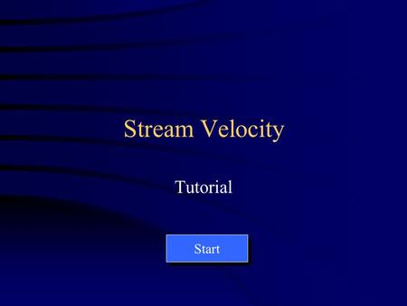 Stream Velocity Tutorial Start These are readings from station 1. End.