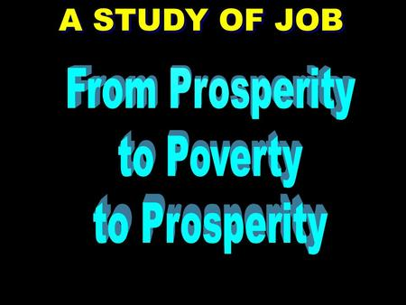 A STUDY OF JOB From Prosperity to Poverty to Prosperity