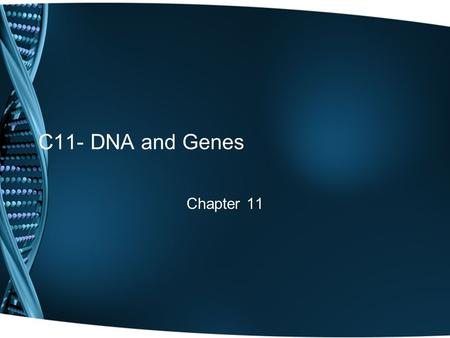 C11- DNA and Genes Chapter 11.